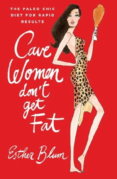 Cavewomen Don't Get Fat:The Paleo Chic Diet For Rapid Results