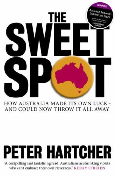 The Sweet Spot: How Australia Made Its Own Luck - And Could NowThrow Itall Away