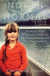 North Of Normal: A Memoir Of My Wilderness Childhood, My Unusual Family And How I Survived Both