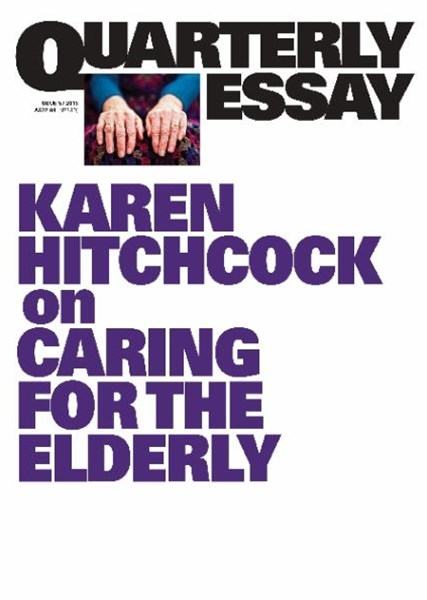 Dear Life: On Caring For The Elderly: Quarterly Essay 57