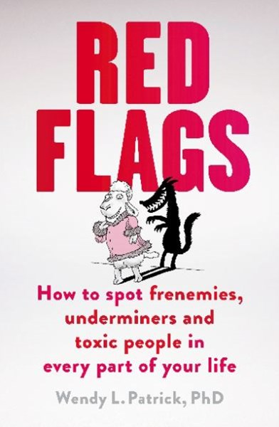Red Flags: How To Spot Frenemies, Underminers, And Toxic People In Everypart Of Your Life