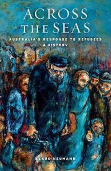 Across the Seas: Australia's Response to Refugees: A History