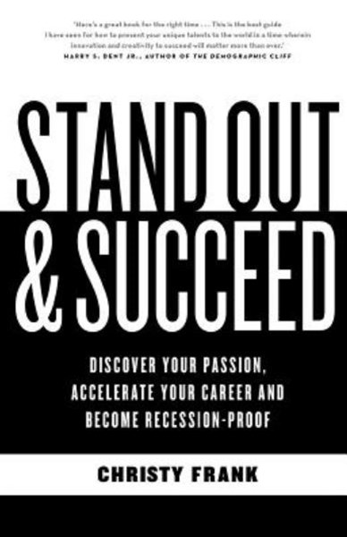 Stand Out & Succeed: Discover Your Passion, Accelerate YourCareer And Become Recession Proof