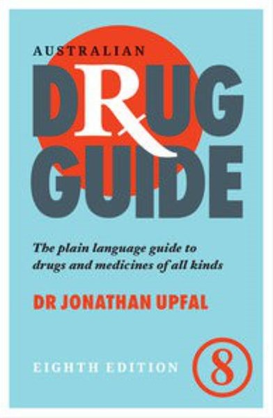 Australian Drug Guide: The Plain Language Guide To Drugs AndMedicines Of All Kinds