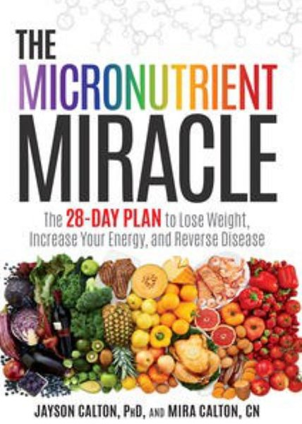 The Micronutrient Miracle: The 28-Day Plan To Lose Weight, Increase Your Energy, And Reverse Diseas