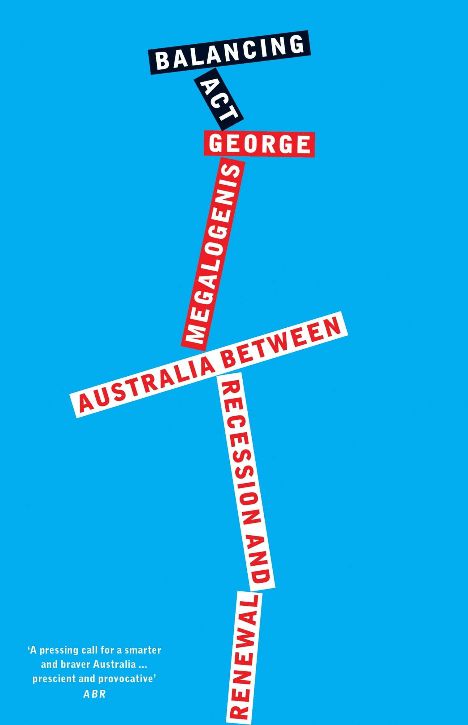 Balancing Act: Australia Between Recession and Renewal: Quarterly Essay 61