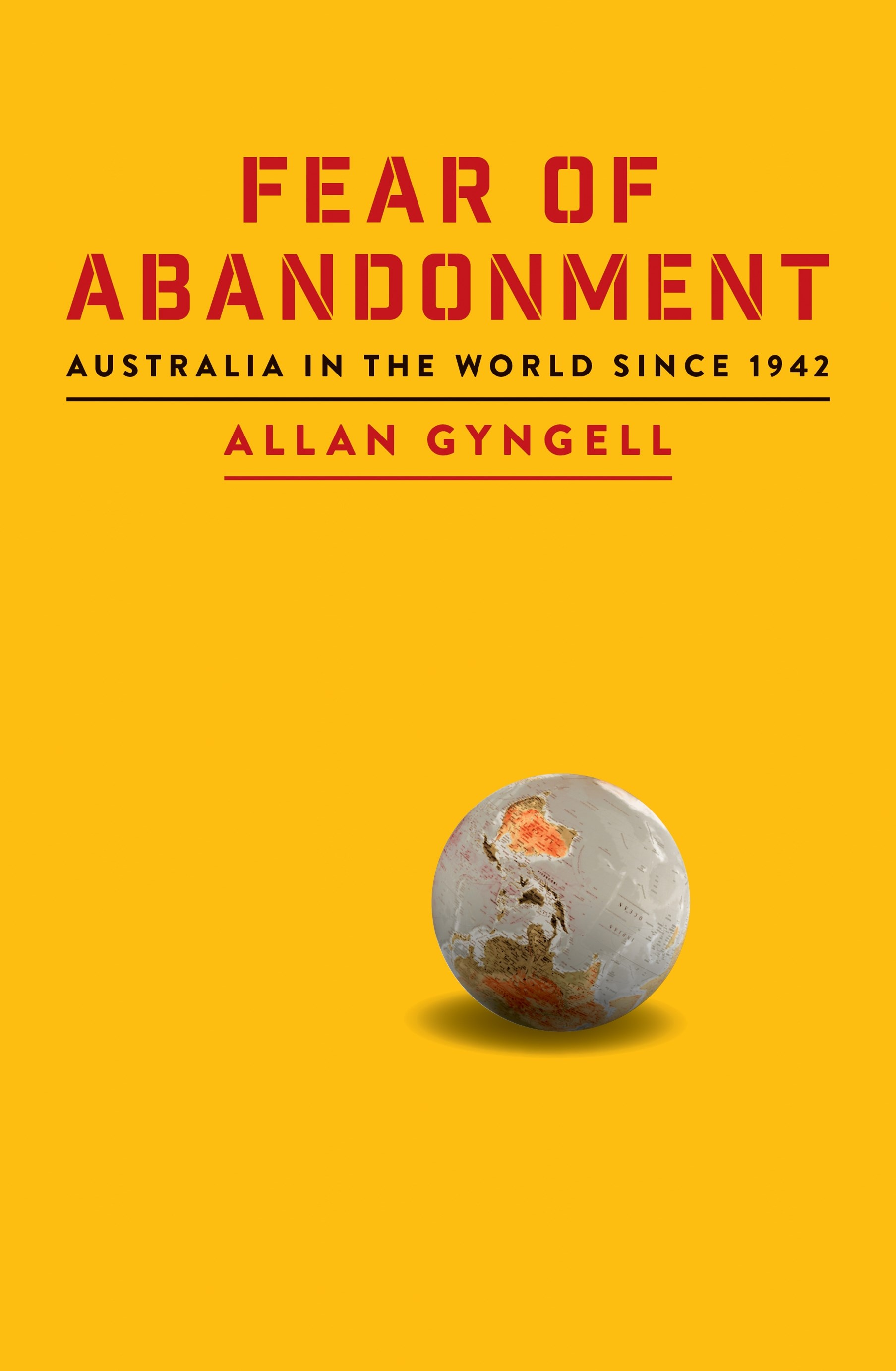 Fear of Abandonment: Australia in the world since 1942