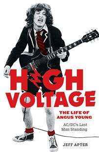 High Voltage: The Life of Angus Young - ACDC's Last Man Standing by Jeff Apter (9781863959582) - PaperBack - Biographies Entertainment