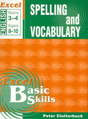 Excel Basic Skills Workbooks: Spelling and Vocabulary Years 3GÇô4