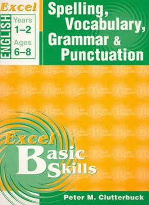 Excel Basic Skills Workbooks: Spelling, Vocabulary, Grammar and Punctuation Years 1GÇô2