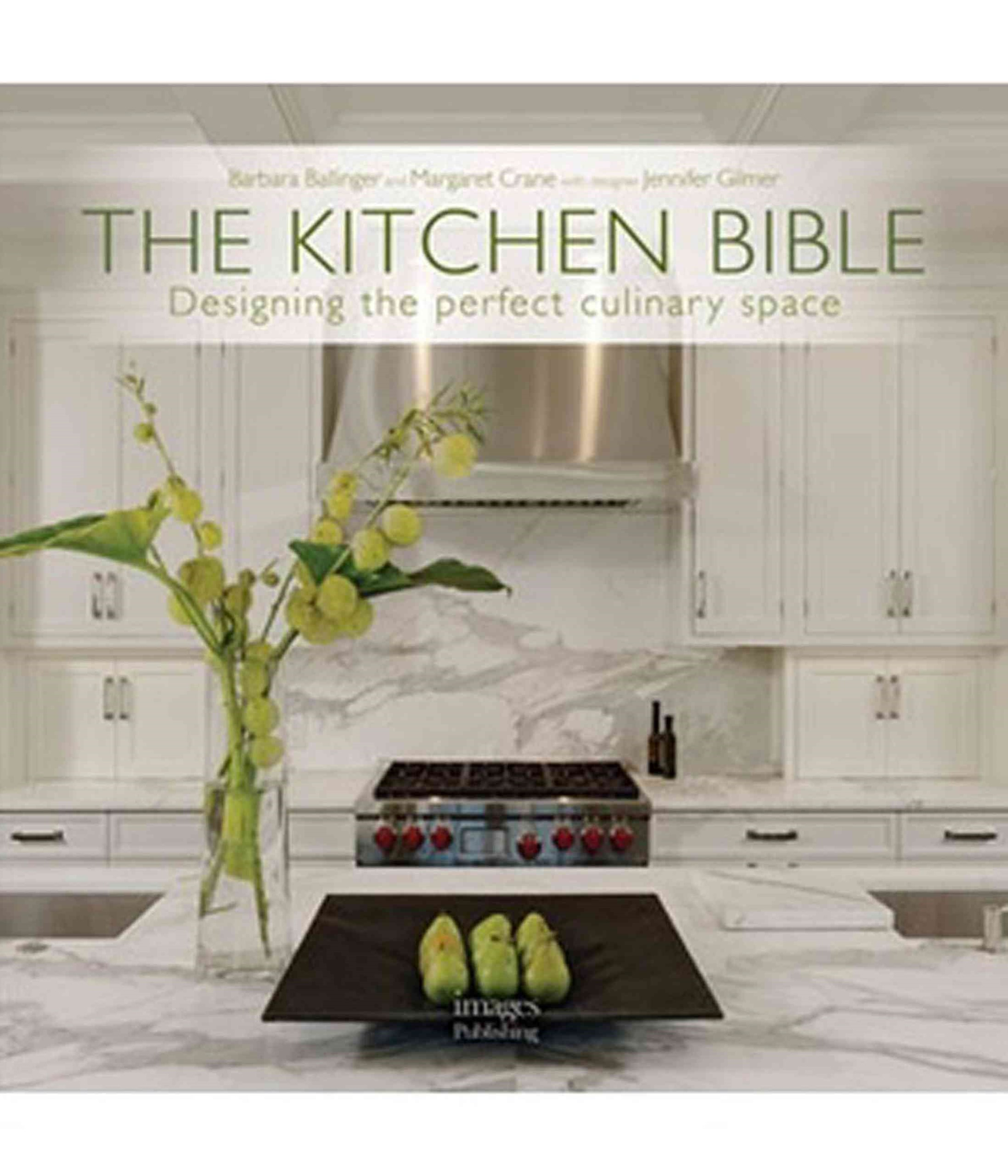 Kitchen Bible: Designing the Perfect Culinary Space