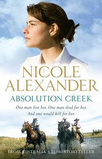 Absolution Creek by Nicole Alexander (9781864712810) - PaperBack - Modern & Contemporary Fiction General Fiction