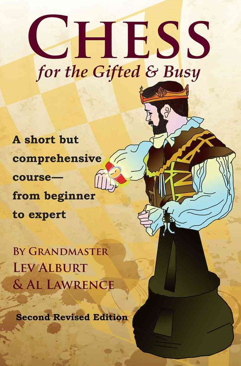 Chess for the Gifted & Busy a Short But Comprehensive Course From Beginner to Expert - Second Revised Edition