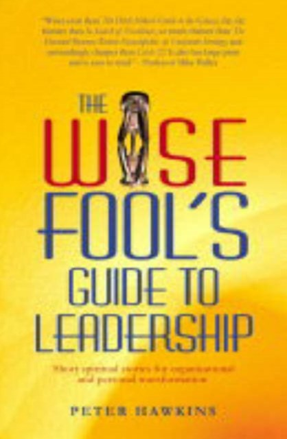 The Wise Fool's Guide to Leadership