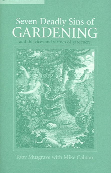 Seven Deadly Sins Of Gardening: And The Vices And Virtues Of Its Gardeners