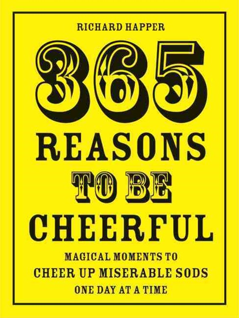 Happer's 365 Reasons To Be Cheerful: Looking On The Bright Side Of Life - Every Day Of The Year