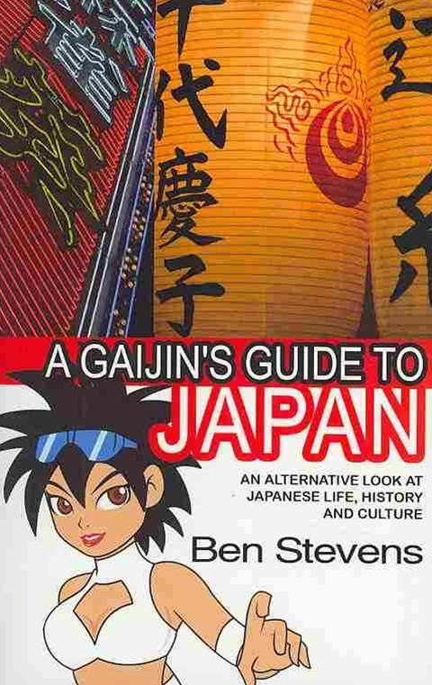 A Gaijin's Guide To Japan: An Alternative Look at Japanese Life, Historyand Culture