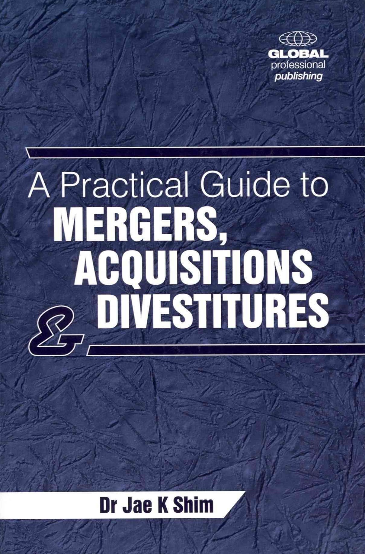 Practical Guide to Mergers, Acquisitions and Divestitures