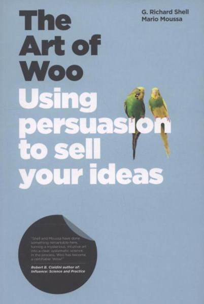 The Art of Woo - Using Persuasion to Sell Your    Ideas