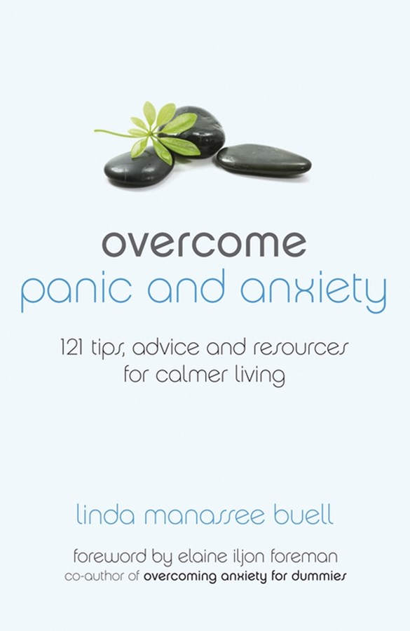 Overcome Panic and Anxiety - 121 Tips, Advice and Resources for Calmer Living