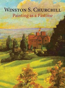 Painting as a Pastime by Sir Winston S. Churchill, Winston S. Churchill (9781906509330) - HardCover - Art & Architecture Art Technique