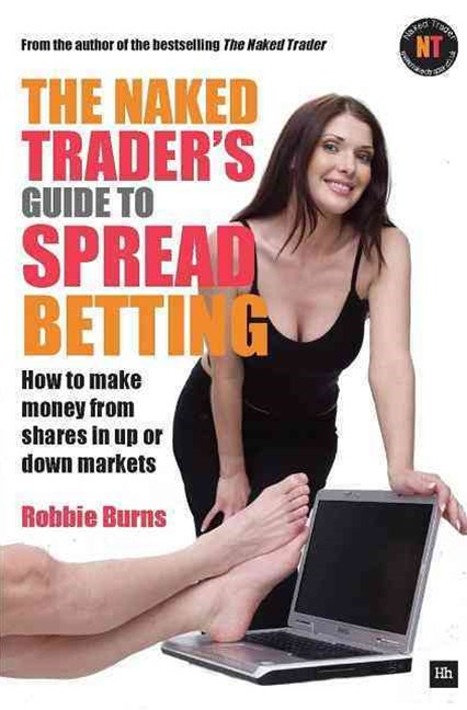 Naked Trader's Guide to Spread Betting