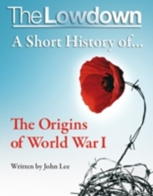 Lowdown: A Short History of the Origins of World War I
