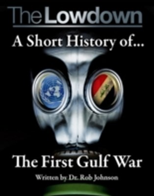 Lowdown: A Short History of the First Gulf War