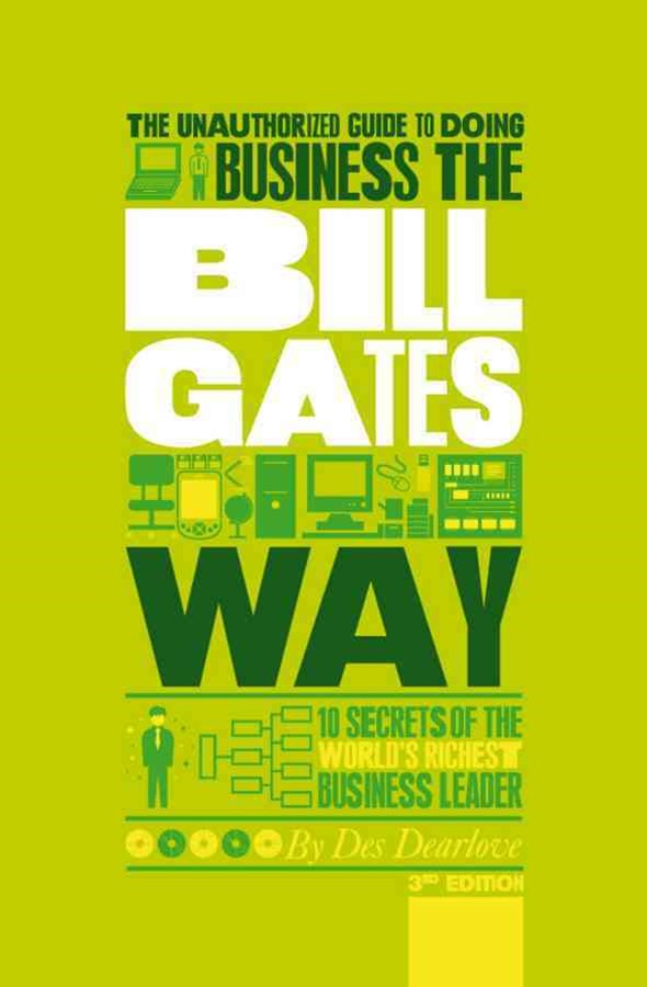 The Unauthorized Guide to Doing Business the Bill Gates Way 3rd Edition - 10 Secrets of the World's