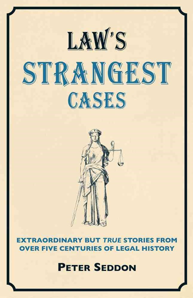 Crime's Strangest Cases: Extraordinary But True Tales from over Five Centuries of Legal History