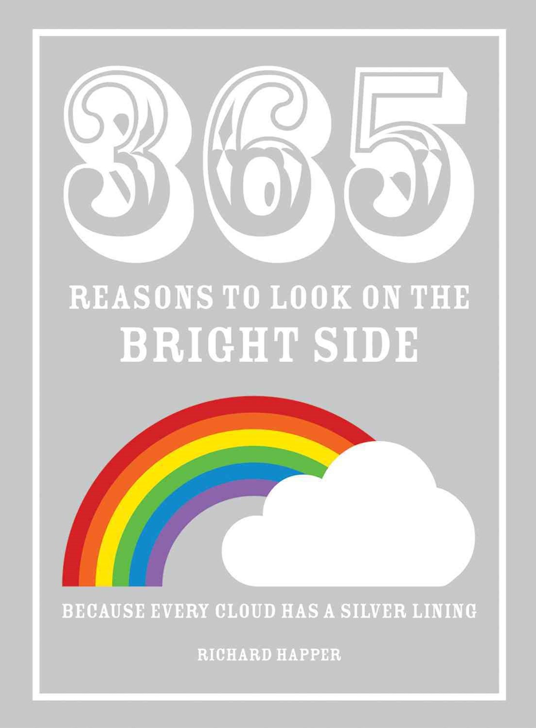 365 Reasons to Look on the Bright Side: Because every cloud has a silver