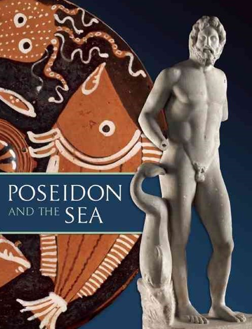 Poseidon and the Sea: Myth, Cult, and Daily Life