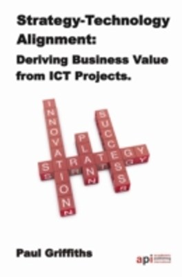 Strategy-Technology Alignment: Deriving Business Value from ICT Projects