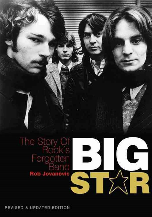 Big Star - The Story of Rock's Forgotten Band