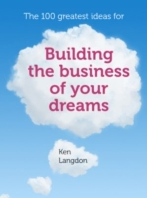 100 greatest ideas for building the business of your dreams