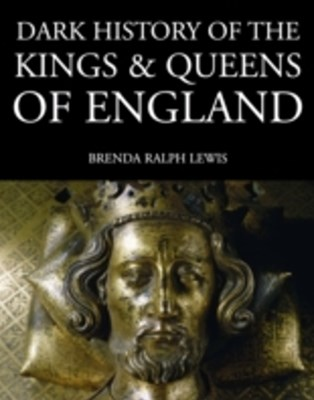 Dark History of the Kings & Queens of England