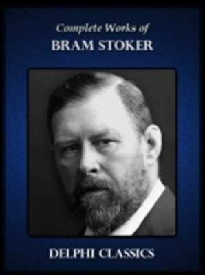 Delphi Complete Works of Bram Stoker (Illustrated)