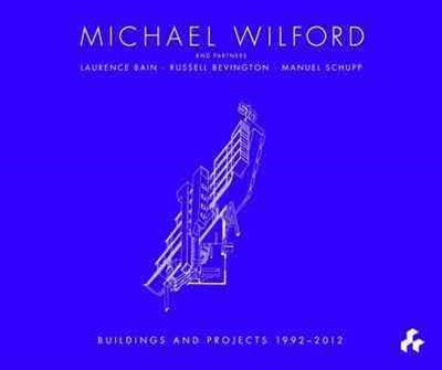 Michael Wilford With Michael Wilford and Partners, Wilford Schupp Architekten and Others:Selected Buildings and Projects 1992-2012
