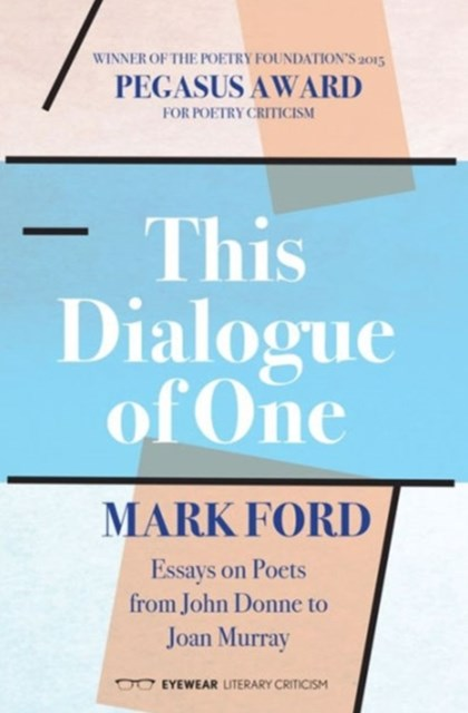 This Dialogue of One: Essays on Poets from John Donne to Joan Murray