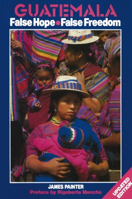 Guatemala: False Hope, False Freedom - 2nd Edition