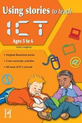 Using Stories to Teach ICT Ages 5 to 6
