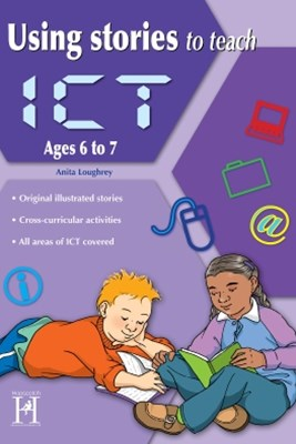 Using Stories to Teach ICT Ages 6 to 7