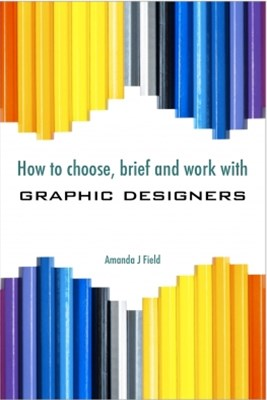 How to Choose, Brief and Work with Graphic Designers