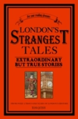 London's Strangest Tales - Extraordinary But True Tales