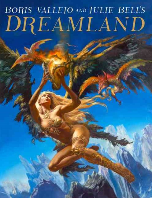 Dreamland: The Fantastical World of Boris Vallejo and Julie Bell