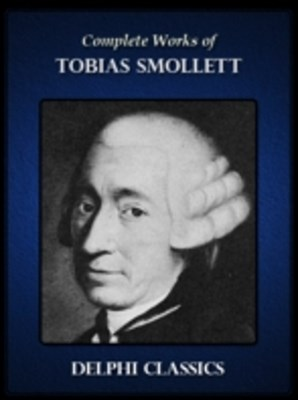 Delphi Complete Works of Tobias Smollett (Illustrated)