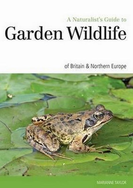 Naturalist's Guide to the Garden Wildlife of Britain & Europe