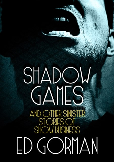 Shadow Games and Other Sinister Stories of Show Business