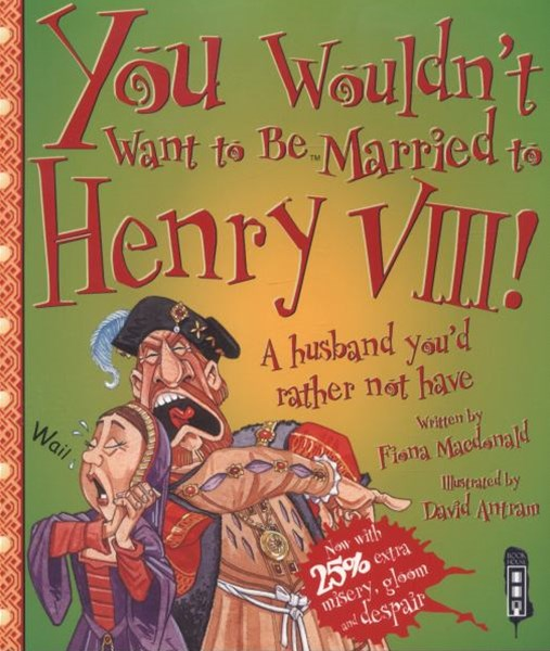 You Wouldn't Want to Be Married to Henry VIII!