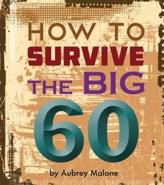 How to Survive the Big 60